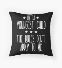 I'm the youngest child The rules don't apply to me Throw Pillow