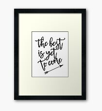 The best is yet to come black and white with arrow Framed Print
