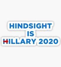 hindsight is hillary 2020 Sticker