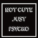 «Cool Not Cute Just Psycho» de idonirainem