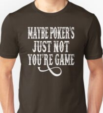 Tombstone Quote - Maybe Poker's Just Not Your Game Unisex T-Shirt