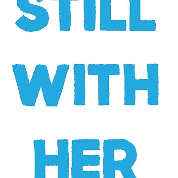 Still With Her by bethspencer123a