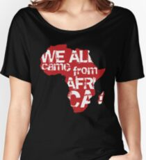 We All Came From Africa Women's Relaxed Fit T-Shirt