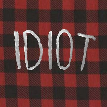 IDIOT (Red Flannel) by jellyelly