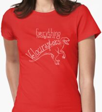 Everything reminds me of velociraptors. Womens Fitted T-Shirt