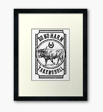 Do no harm but take no bull Framed Print