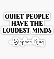 Stephen King - Quiet people have the loudest minds Sticker