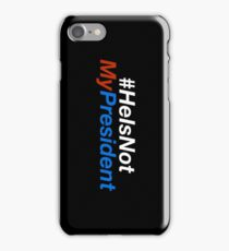 #HeIsNotMyPresident iPhone Cases iPhone Case/Skin