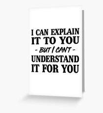 Insulting greeting cards redbubble i can explain it to you but i cant understand it for you greeting m4hsunfo