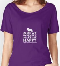 Great Pyrenees' Make Me Happy Not You Women's Relaxed Fit T-Shirt