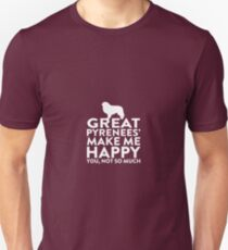 Great Pyrenees' Make Me Happy Not You Unisex T-Shirt