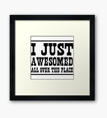 I just awesomed all over the place Framed Print