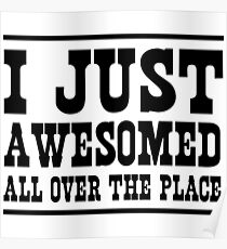 I just awesomed all over the place Poster