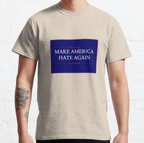 Make America Hate Again Classic T-Shirt