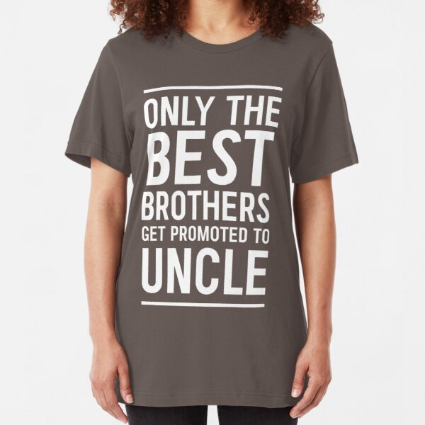 Only the best brothers get promoted to Uncle Slim Fit T-Shirt