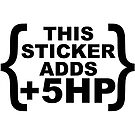 This sticker adds 5 horsepower by Tony  Bazidlo