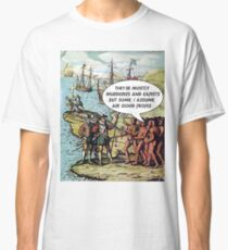 Columbus Arrives in the Americas - Anti Trump Classic T-Shirt