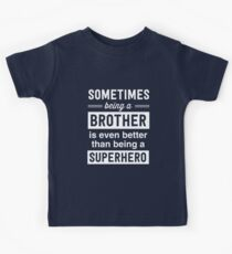 Sometimes being a brother is even better than being a superhero Kids Tee
