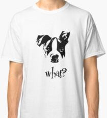 Boston Terrier Black and White What? - For Dog Lovers Puppy Classic T-Shirt