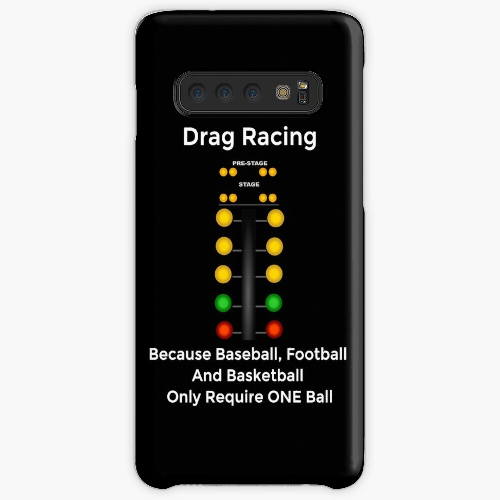 Drag Racing - Because Baseball, Football and Basketball Only Require ONE Ball Case & Skin for Samsung Galaxy