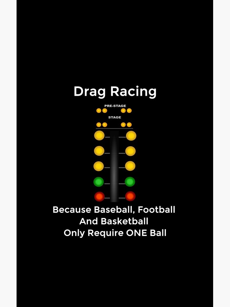 Drag Racing - Because Baseball, Football and Basketball Only Require ONE Ball by DCMdesigns