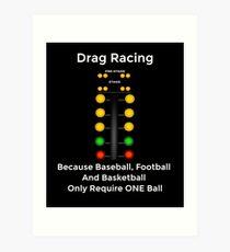 Drag Racing - Weil Baseball, Fußball und Basketball nur einen Ball erfordern Kunstdruck