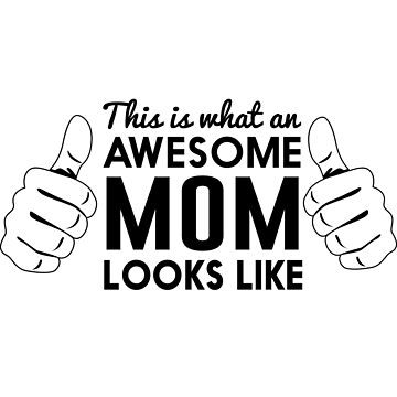This is what an awesome mom looks like by familyman
