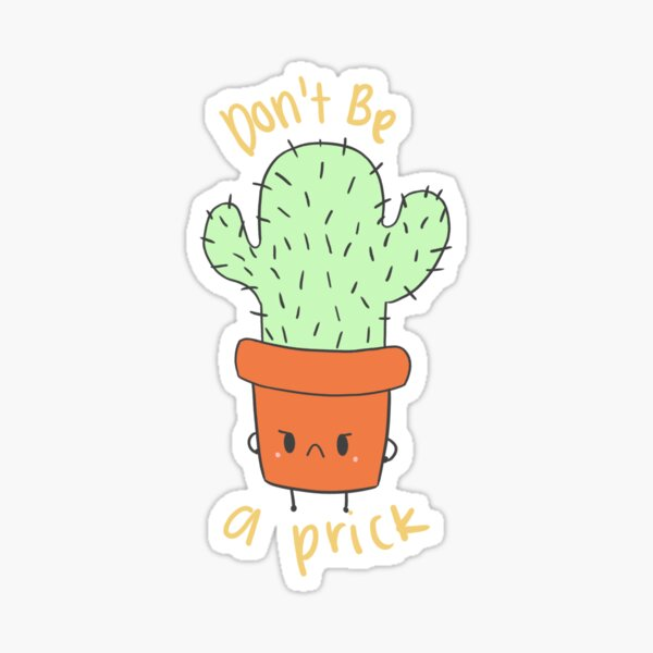 Don't Be A Prick! Sticker