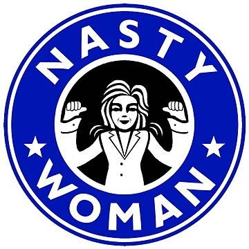 Nasty Woman by sswoodruff89