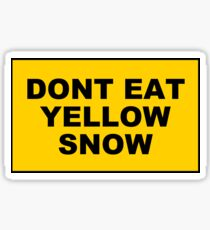 DONT EAT YELLOW SNOW Sticker