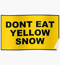 DONT EAT YELLOW SNOW Poster