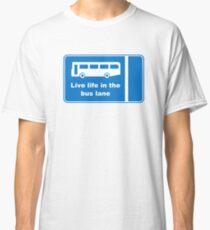 Live Life In The Bus Lane Classic T-Shirt
