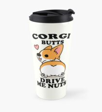 CORGI BUTTS DRIVE ME NUTS Travel Mug