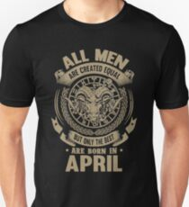 Taurus - All Men Are Created Equal But Only The Best Are Born In April Unisex T-Shirt