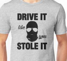 DRIVE IT like you STOLE IT (2) Unisex T-Shirt