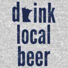 Drink Local Beer by uncmfrtbleyeti