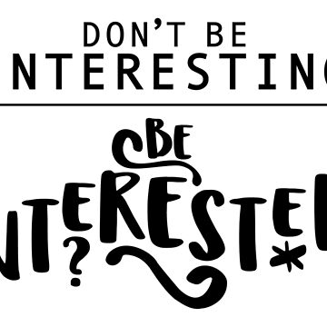 """Don't Be """"Interesting""""—Be Interested! by mrnrobinson"""
