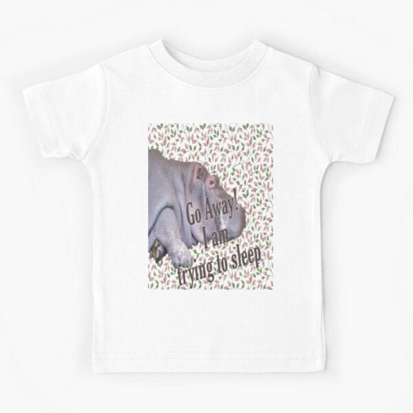 A hippo, Go away! I'm trying to sleep Kids T-Shirt