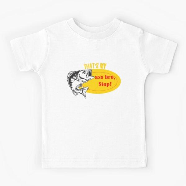 That's my ass bro, Stop! Kids T-Shirt