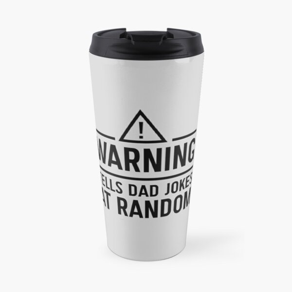 Warning. Tells dad jokes at random Travel Mug
