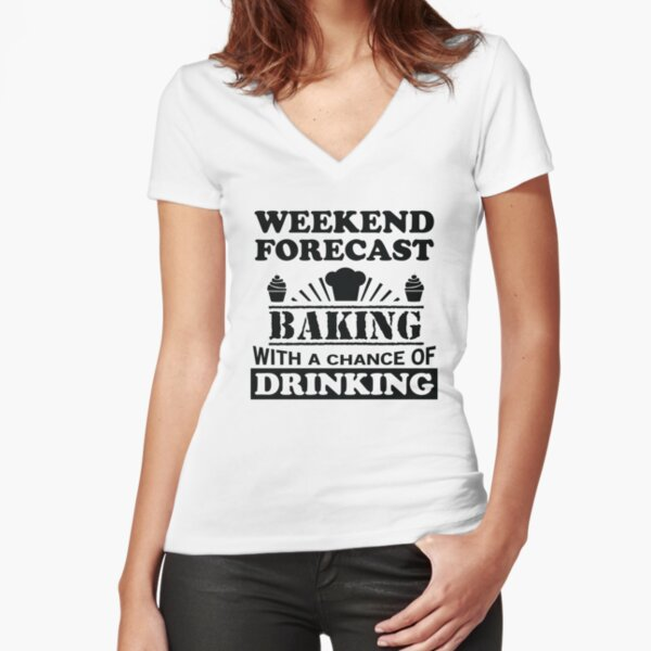 Baking with a chance of drinking Fitted V-Neck T-Shirt