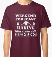 Baking with a chance of drinking Classic T-Shirt