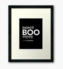 Boo (Not My President) Framed Print