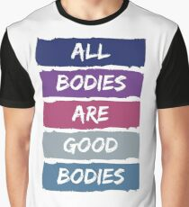 All Bodies Are Good Bodies Graphic T-Shirt