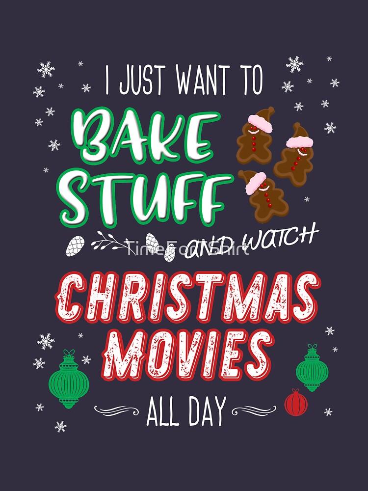 Ich will nur Sachen backen und Weihnachtsfilme schauen von TimeForTShirt