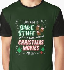 I just want to bake stuff and watch Christmas movies Graphic T-Shirt