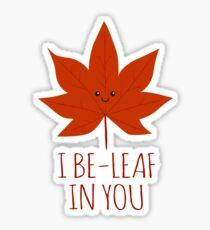 I Be-leaf In You Sticker