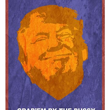 Donald Trump - Grab'em by the P**** by edwoods1987