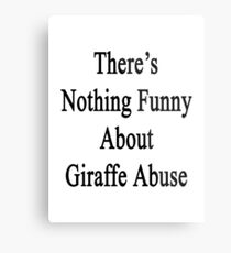 There's Nothing Funny About Giraffe Abuse Metal Print