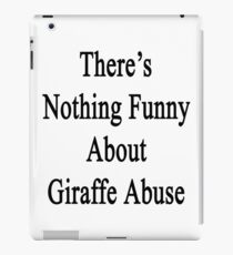 There's Nothing Funny About Giraffe Abuse iPad Case/Skin